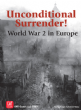 Unconditional Surrender!: World War II in Europe